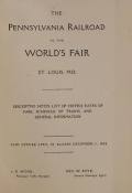 The Pennsylvania Railroad to the World's Fair, St. Louis, Mo. : Descriptive notes, list of hotels, rates of fare, schedule of trains, and general information ..