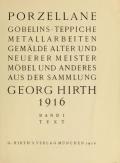 """Cover of """"Porzellane, Gobelins, Teppiche, Metallarbeiten, Gemälde, alter und neuerer Meister, Mobel, und anderes aus der Sammlung Georg Hirth, 1916"""""""