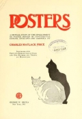 Posters; a critical study of the development of poster design in continental Europe, England and America, by Charles Matlack Price; illustrated with forty-two reproductions in color, and one hundred and twenty in monotone