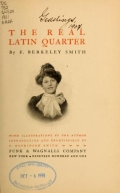 The real Latin quarter, by F. Berkeley Smith ; with illustrations by the author ; introduction and frontispiece by F. Hopkinson Smith