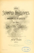 Cover of The stamped envelopes, wrappers and sheets of the United States