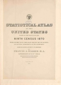 Statistical atlas of the United States based on the results of the ninth census 1870 with contributions from many eminent men of science and several departments of the government. Comp. under the authority of Congress by Francis A. Walker, M.A., superintendent of the ninth census ..