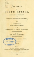 Travels in South Africa, undertaken at the request of the London missionary society; being a narrative of a second journey in the interior of that country. By the Rev. John Campbell