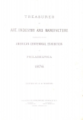 Cover of Treasures of art, industry and manufacture represented in the American Centennial exhibition at Philadelphia 1876