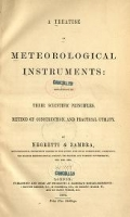 Cover of A treatise on meteorological instruments, explanatory of their scientific principles, method of construction, and practical utility.