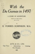 With the da Gamas in 1497; a story of adventure. Told from the South Africa point of view, by E. Forbes Robinson