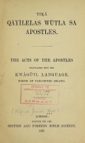 Cover of Yik̲ā qāyīlelas wūtla sa Apostles = The Acts of the Apostles, translated into the Kwāgūtl language, north of Vancouver Island