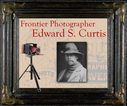 Frontier Photographer: Edward S. Curtis