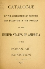 Cover of Catalogue of the collection of pictures and sculpture in the pavilion of the United States of America at the Roman Art Exposition, 1911