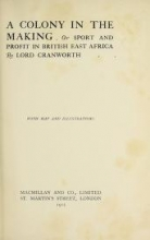 Cover of A colony in the making, or, Sport and profit in British East Africa