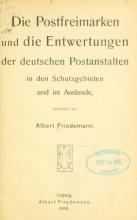 Cover of Die postfreimarken und die entwertungen der deutschen postanstalten in den schutzgebieten und im auslande