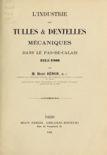 Cover of L'Industrie des tulles & dentelles mécaniques dans Le Pas-de-Calais, 1815-1900