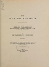 """Cover of """"The mastery of color : A simple and perfect color system, based upon the spectral colors, for educational purposes and practical use in the arts and c"""""""
