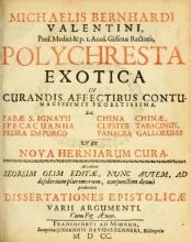 Cover of Michaelis Bernhardi Valentini prof. medici ... Polychresta exotica in curandis affectibus contumacissimis probatissima