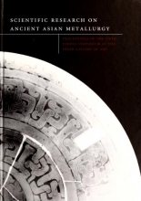 Cover of Scientific research on ancient Asian metallurgy - proceedings of the fifth Forbes Symposium at the Freer Gallery of Art