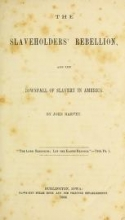 Cover of The slaveholders' rebellion, and the downfall of slavery in America