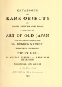 """Cover of """"Catalogue of rare objects in wood, pewter and brass illustrating the art of old japan to be sold at unrestricted public sale by order of Mr."""""""