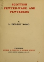 "Cover of ""Scottish pewter-ware and pewterers"""