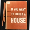 Cover of If You Want to Build A House