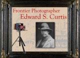 Frontier Photographer- Edward S. Curtis